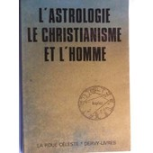 L'astrologie Le Christianisme Et L'homme de christiaen yves