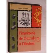 L'imprimerie De Gutenberg � L'�lectron de lech�ne robert