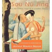 Sou Nu Jing Le Merveilleux Trait� De La Sexualit� Chinoise de mussat, docteur maurice