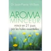 Aroma-Minceur - Mincir En 21 Jours Par Les Huiles Essentielles de Willem, Jean-Pierre