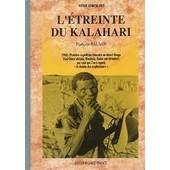 L'�treinte Du Kalahari - 1948, Premi�re Exp�dition Fran�aise Au D�sert Rouge (Sud-Ouest Africain, Rhod�sie, Union Sud-Africaine) de Balsan, Fran�ois