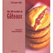Mes 100 Recettes De G�teaux de Christophe Felder