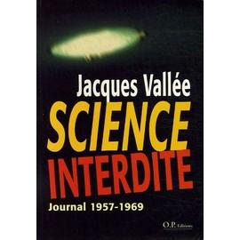 Science Interdite - Journal 1957-1969, Un Scientifique Français Aux Frontières Du Paranormal - Jacques Vallée