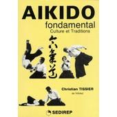 A�kido Fondamental - Culture Et Traditions de Christian Tissier