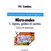 Micro-Ondes - Tome 1, Lignes, Guides Et Cavit�s, Cours Et Exercices de Paul-Fran�ois Combes
