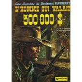 Lieutenant Blueberry Tome 14 : L'homme Qui Valait 500000 Dollars de jean-michel charlier