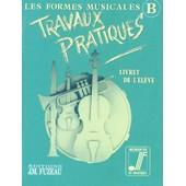 Musique Les Formes Musicales - Livret De L'�l�ve Travaux Pratiques B de Fuzeau