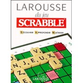 Larousse Du Jeu Scrabble - D�couvrir, Approfondir, Ma�triser de Collectif
