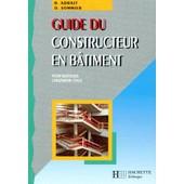 Guide Du Constructeur En B�timent - Pour Ma�triser L'ing�nierie Civile de Robert Adrait