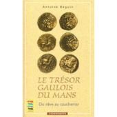Le Tr�sor Gaulois Du Mans - Du R�ve Au Cauchemar de Antoine B�guin