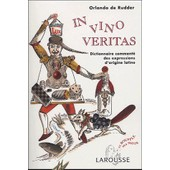 In Vino Veritas - Dictionnaire Comment� Des Expressions D'origine Latine de Orlando De Rudder