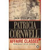Jack L'eventreur, Affaire Class�e. Portrait D'un Tueur de Patricia Cornwell
