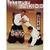 Takemusu Aikido - Tome 1, Historique Et Techniques De Base de Morihiro Saito