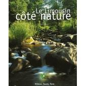 Le Limousin C�t� Nature - Milieux Faune Flore de collectif