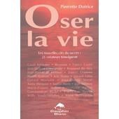 Oser La Vie - Les Nouvelles Cl�s Du Succ�s : 21 Cr�ateurs T�moignent ! de Pierrette Dotrice