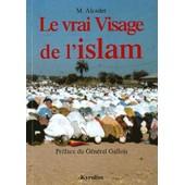 Le Vrai Visage De L'islam de M Alcader