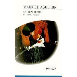 La Republique - Tome 2, Nouveaux Drames Et Nouveaux Espoirs (1932 À Nos Jours) - Maurice Agulhon