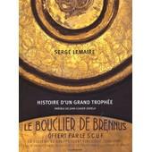 Le Bouclier De Brennus - Histoire D'un Grand Troph�e de Serge Lemaire