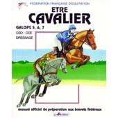 Etre Cavalier Galops 5, 6, 7. - Manuel Officiel De Pr�paration Aux Brevets F�d�raux de F�d�ration Fran�ais Equitation