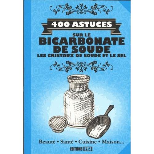 400 astuces sur le bicarbonate de soude les cristaux de soude et le sel de sonia de sousa. Black Bedroom Furniture Sets. Home Design Ideas