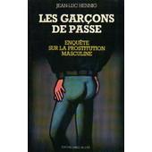 Les Gar�ons De Passe, Enqu�te Sur La Prostitution Masculine de jean-luc hennig
