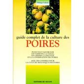 Guide Complet De La Culture Des Poires de Philippe Lalatta
