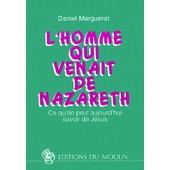 L'homme Qui Venait De Nazareth - Ce Qu'on Peut Aujourd'hui Savoir De J�sus, 3�me �dition de Daniel Marguerat