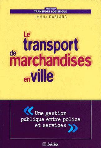 Le Transport de marchandises en ville. Une gestion publique entre police et services