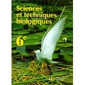 Sciences Et Techniques Biologiques - 6e de Guy Miquel