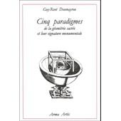 Cinq Paradigmes De La G�om�trie Sacr�e Et Leur Signature Monumentale de Guy-Ren� Doumayrou