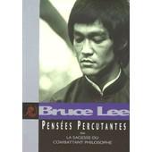 Pens�es Percutantes Ou La Sagesse Du Combattant Philosophe de Bruce Lee