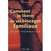 Comment Se Lib�rer De Ses Blocages Familiaux - La Psychog�n�alogie de Philippe Kerforne