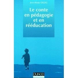 Le Conte En Pédagogie Et En Rééducation - Jean-Marie Gillig