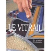 Le Vitrail - Art, Technique Et Restauration de Pere Valldeperez