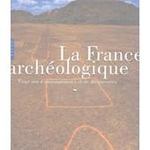 La France Arch�ologique - Vingt Ans D'am�nagements Et De D�couvertes de Jean-Paul Demoule