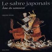 Le Sabre Japonais - L'�me Du Samoura� de Gregory Irvine