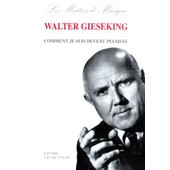 Comment Je Suis Devenu Pianiste de Walter Gieseking