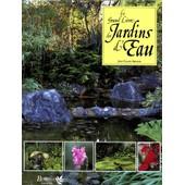Le Grand Livre Des Jardins D'eau - Un Guide Complet Pour Concevoir Et Am�nager Les Bassins Et �tangs De Jardins de Jean-Claude Arnoux