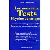 Les Nouveaux Tests Psychotechniques - Connaissez Votre Personnalit�, Adoptez Un Comportement Positif de Louise Franceschini