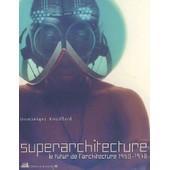 Superarchitecture - Le Futur De L'architecture 1950-1970 de Dominique Rouillard