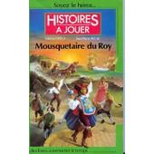 Histoires � Jouer, Mousquetaire Du Roy de fabrice cayla