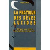 La Pratique Des Reves Lucides - Dirigez Vos R�ves Et Ma�trisez Votre Vie de philippe kerforne