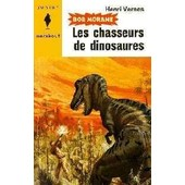 Bob Morane : Les Chasseurs De Dinosaures de henri vernes