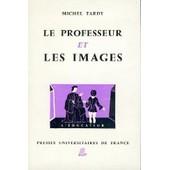 Le Professeur Et Les Images de michel tardy