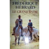 Le Grand Batre - Roman de H�brard, Fr�d�rique