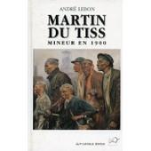 Martin Du Tiss - Mineur En 1900 de Lebon, Andr�