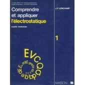 Comprendre Et Appliquer L'�lectrostatique - Cours-Exercices de J-P Longchamp