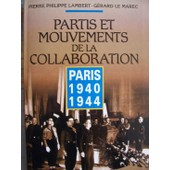 Partis Et Mouvements De La Collaboration - Paris, 1940-1944 de Lambert, Pierre Philippe