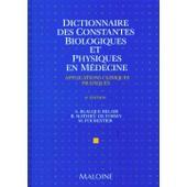 Dictionnaire Des Constantes Biologiques Et Physiques En M�decine - Applications Cliniques Pratiques de Alain Blacque-Belair
