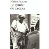 Le Gambit Du Cavalier - Nouvelles de William Faulkner